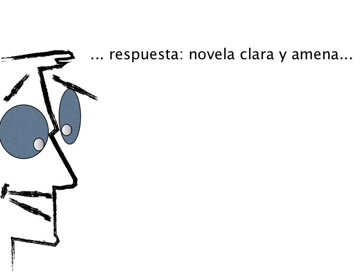 ... respuesta: novela clara y amena...          limitación: ¿una novela?,            ¡ES UNA LOCURA!