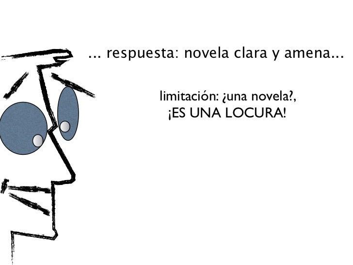 ... respuesta: novela clara y amena...                      TO                EC          limitación: ¿una novela?,       ...