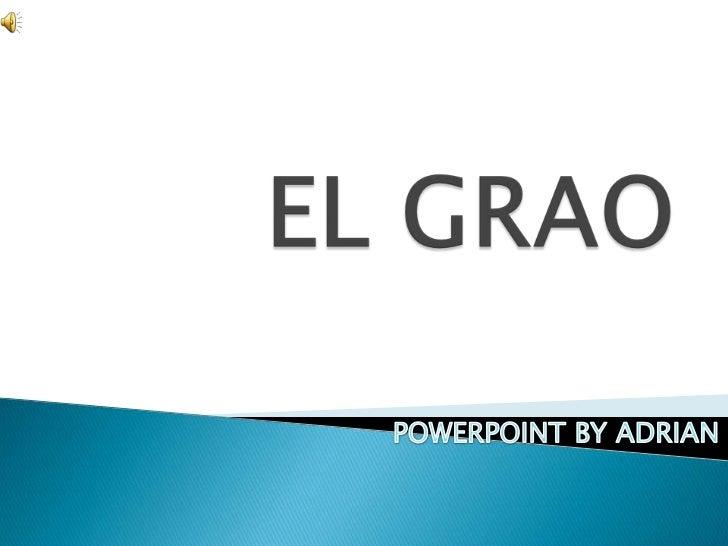 EL GRAO<br />POWERPOINT BY ADRIAN<br />