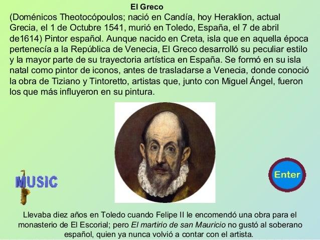 El Greco (Doménicos Theotocópoulos; nació en Candía, hoy Heraklion, actual Grecia, el 1 de Octubre 1541, murió en Toledo, ...