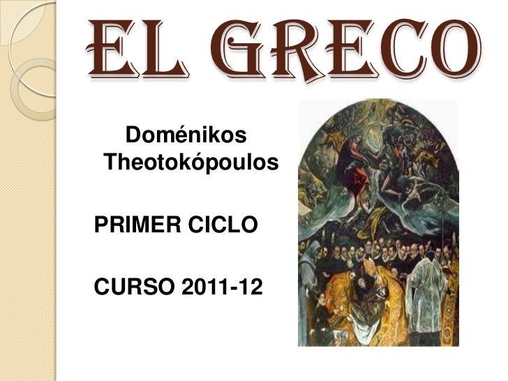 EL GRECO  DoménikosTheotokópoulosPRIMER CICLOCURSO 2011-12