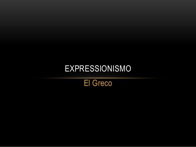 EXPRESSIONISMO El Greco