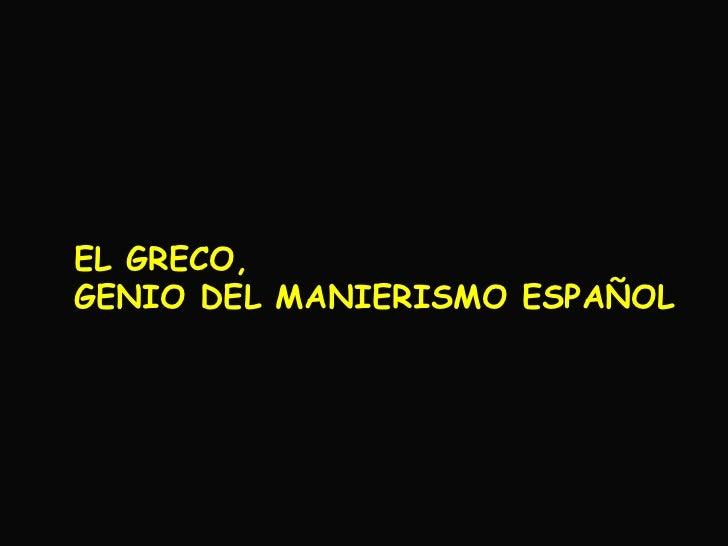 EL GRECO,GENIO DEL MANIERISMO ESPAÑOL