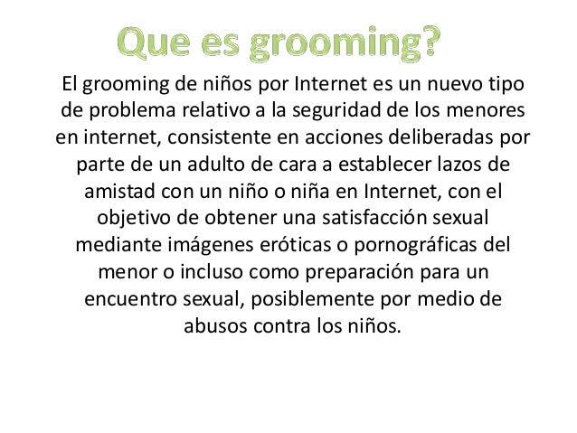 El grooming de niños por Internet es un nuevo tipode problema relativo a la seguridad de los menoresen internet, consisten...