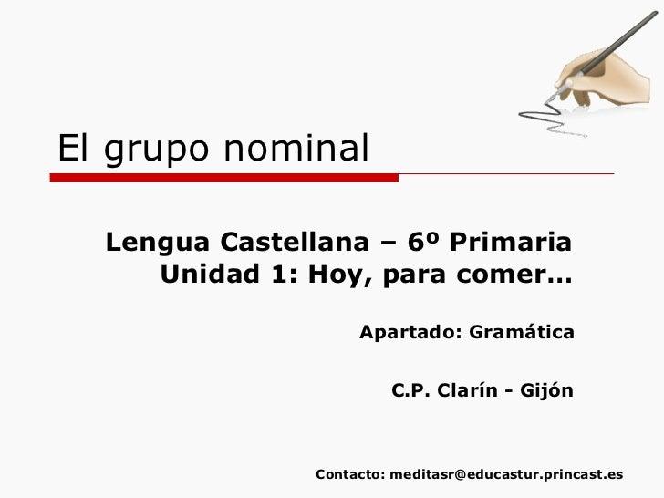 El grupo nominal Lengua Castellana – 6º Primaria Unidad 1: Hoy, para comer… Apartado: Gramática C.P. Clarín - Gijón Contac...