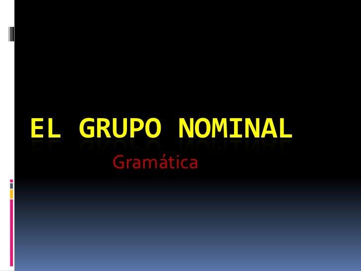 EL GRUPO NOMINAL     Gramática