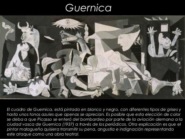 GuernicaEl cuadro de Guernica, está pintado en blanco y negro, con diferentes tipos de grises yhasta unos tonos azules que...