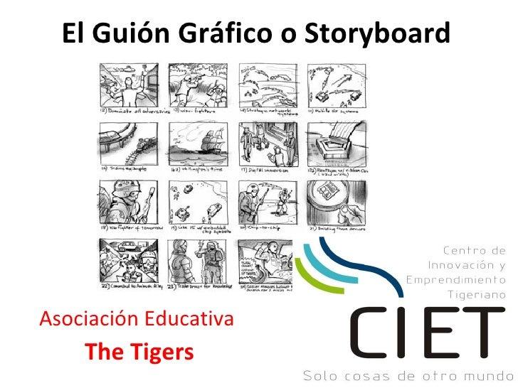 El Guión Gráfico o StoryboardAsociación Educativa    The Tigers