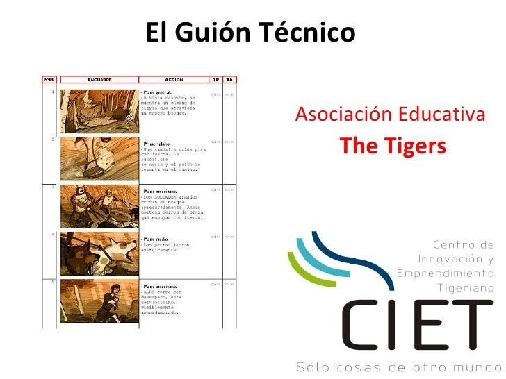 El Guión Técnico           Asociación Educativa               The Tigers