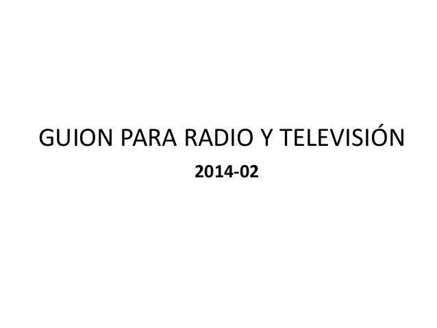 GUION PARA RADIO Y TELEVISIÓN 2014-02