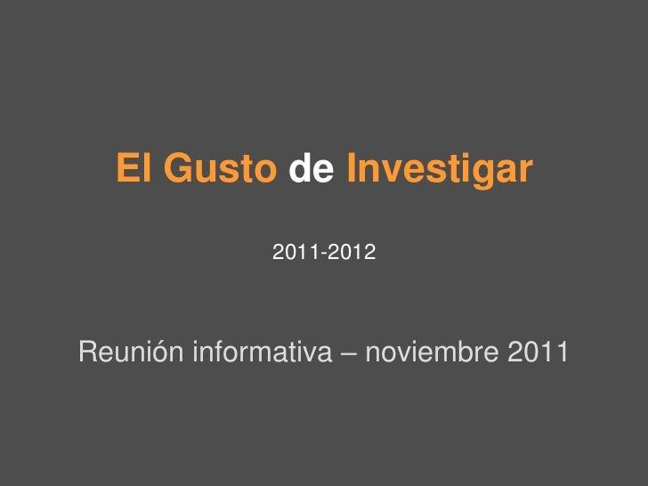 El Gusto de Investigar              2011-2012Reunión informativa – noviembre 2011
