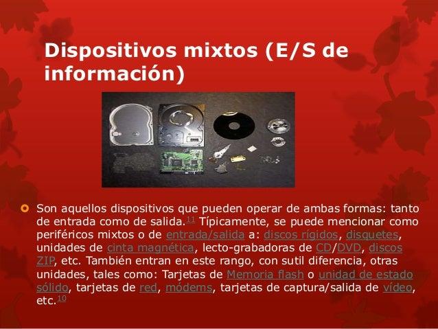 Dispositivos mixtos (E/S de  información)   Son aquellos dispositivos que pueden operar de ambas formas: tanto  de entrad...