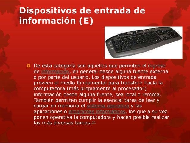 Dispositivos de entrada de  información (E)   De esta categoría son aquellos que permiten el ingreso  de información, en ...
