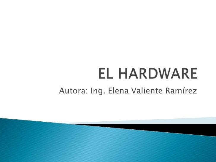 EL HARDWARE<br />Autora: Ing. Elena Valiente Ramírez<br />
