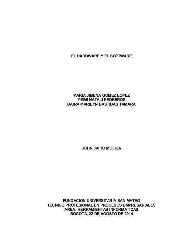 EL HARDWARE Y EL SOFTWARE  MARIA JIMENA GOMEZ LOPEZ  YEIMI NATALI PEDREROS  DAIRA MARILYN BASTIDAS TAMARA  JOHN JAIRO MOJI...