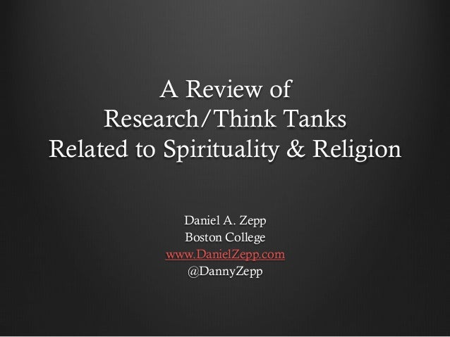 A Review of  Research/Think Tanks  Related to Spirituality & Religion  Daniel A. Zepp  Boston College  www.DanielZepp.com ...