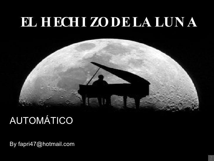 EL HECHIZO DE LA LUNA AUTOMÁTICO By fapri47@hotmail.com