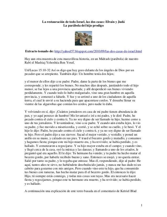 1 La restauración de todo Israel, las dos casas: Efraín y Judá La parábola del hijo prodigo Extracto tomado de: http://yah...