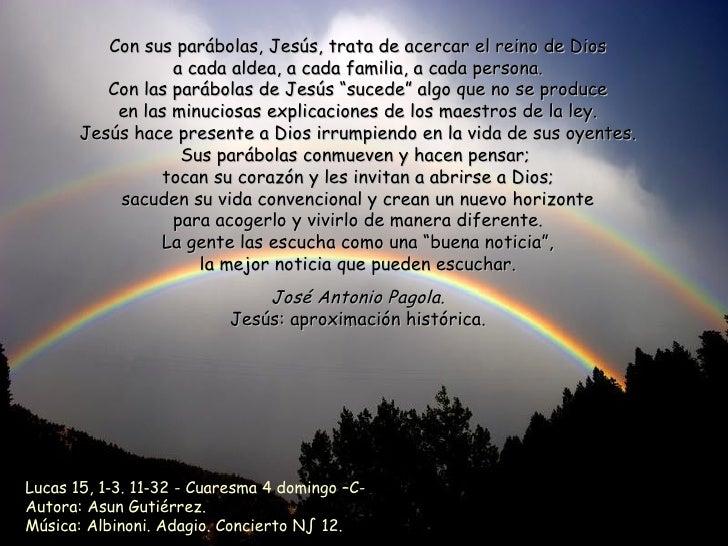 Con sus parábolas, Jesús, trata de acercar el reino de Dios a cada aldea, a cada familia, a cada persona. Con las parábola...