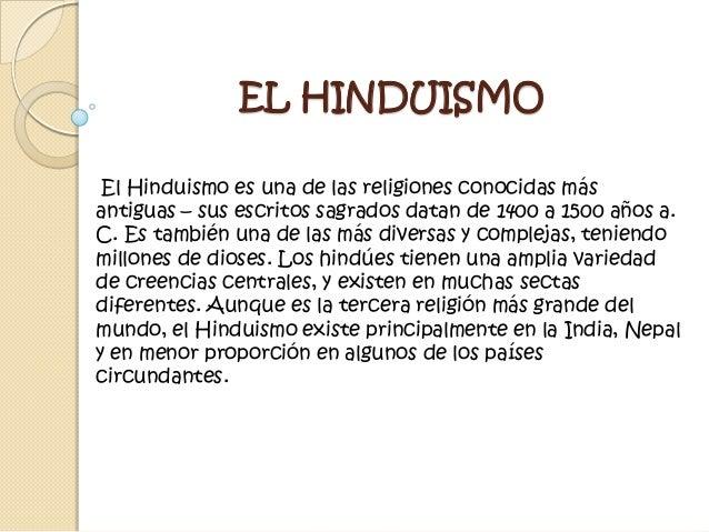 EL HINDUISMO El Hinduismo es una de las religiones conocidas más antiguas – sus escritos sagrados datan de 1400 a 1500 año...