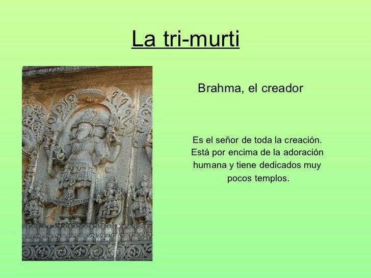 La tri-murti <ul><li>Es el señor de toda la creación.  </li></ul><ul><li>Está por encima de la adoración  </li></ul><ul><l...