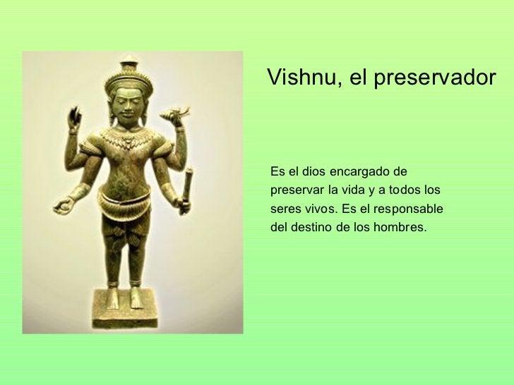 Vishnu, el preservador  Es el dios encargado de  preservar la vida y a todos los  seres vivos. Es el responsable del desti...