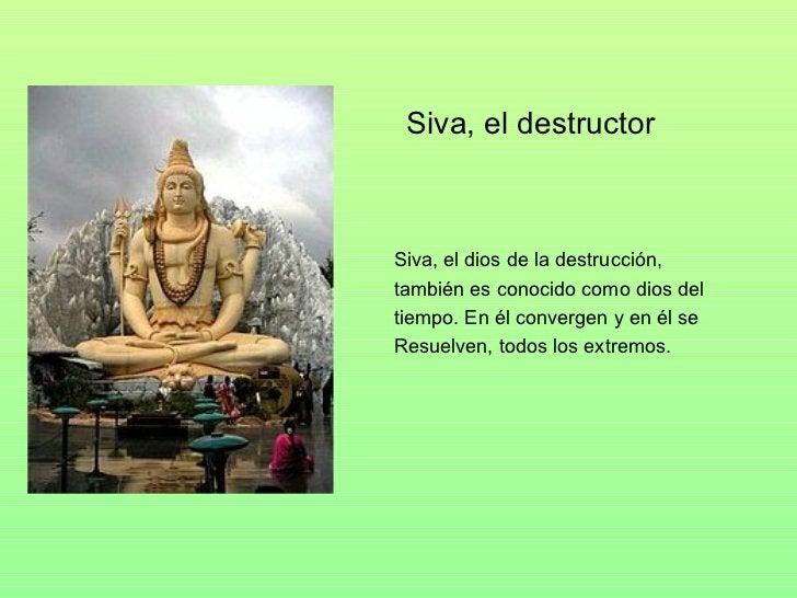 <ul><li>Siva, el destructor </li></ul>Siva, el dios de la destrucción,  también es conocido como dios del  tiempo. En él c...