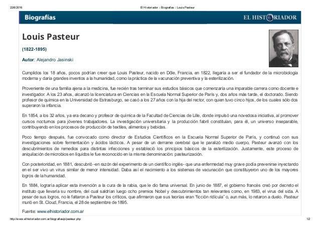 22/6/2016 ElHistoriador::Biografías::LouisPasteur http://www.elhistoriador.com.ar/biografias/p/pasteur.php 1/2 Louis...