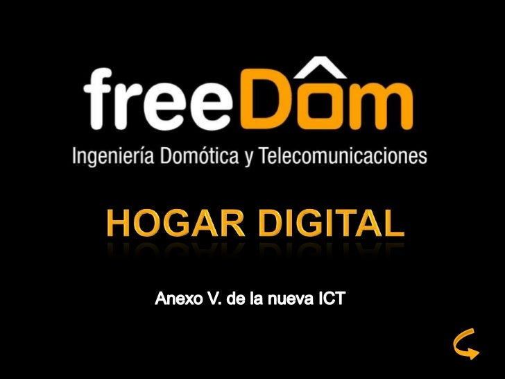 El Hogar Digital en la ICT• El anexo V. del reglamento de  Infraestructuras Comunes de  Telecomunicación (ICT), contiene r...