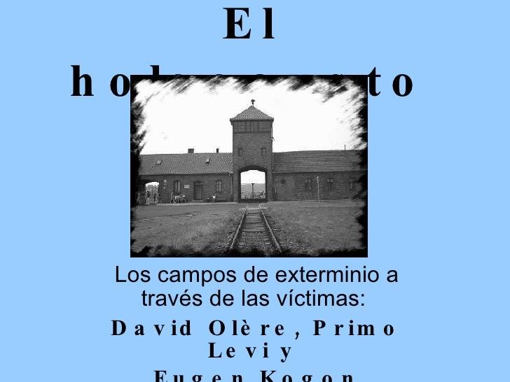 El   holocausto Los campos de exterminio a través de las víctimas:  David Olère, Primo Levi y  Eugen Kogon