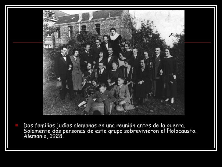 <ul><li>Dos familias judías alemanas en una reunión antes de la guerra. Solamente dos personas de este grupo sobrevivieron...
