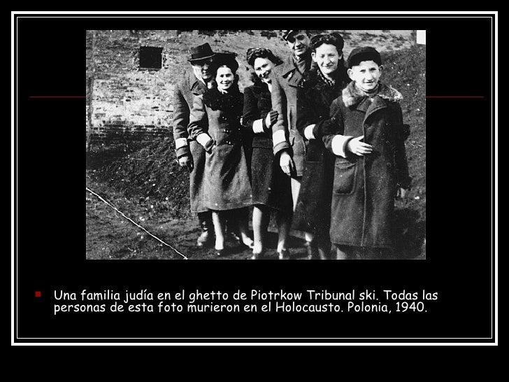 <ul><li>Una familia judía en el ghetto de Piotrkow Tribunal ski. Todas las personas de esta foto murieron en el Holocausto...