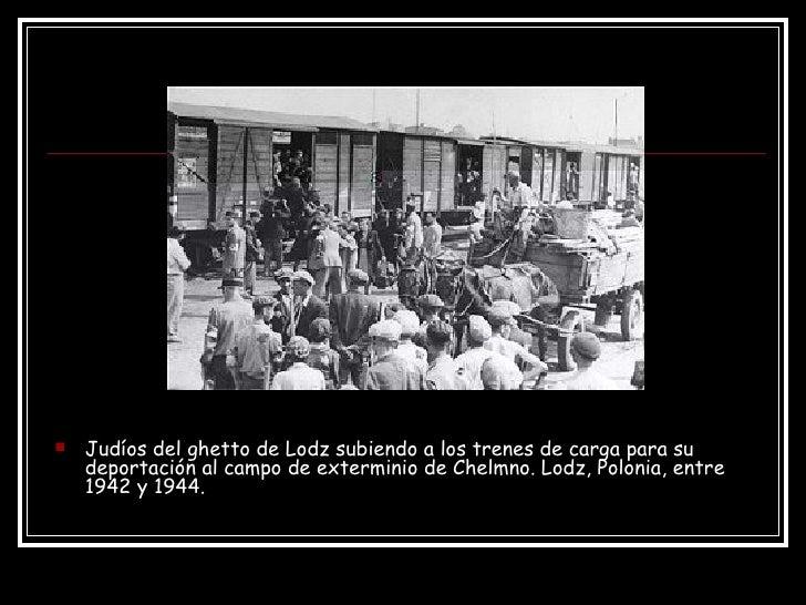 <ul><li>Judíos del ghetto de Lodz subiendo a los trenes de carga para su deportación al campo de exterminio de Chelmno. Lo...