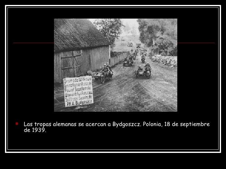 <ul><li>Las tropas alemanas se acercan a Bydgoszcz. Polonia, 18 de septiembre de 1939. </li></ul>