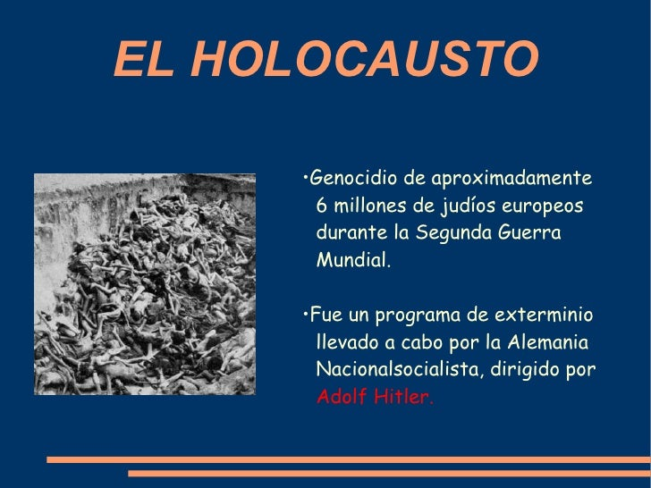 EL HOLOCAUSTO • Genocidio de aproximadamente 6 millones de judíos europeos  durante la Segunda Guerra Mundial. • Fue un pr...