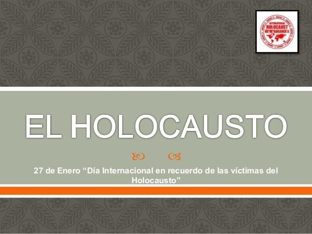"""  27 de Enero """"Día Internacional en recuerdo de las víctimas del Holocausto"""""""