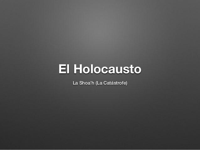El Holocausto La Shoa'h (La Catástrofe)