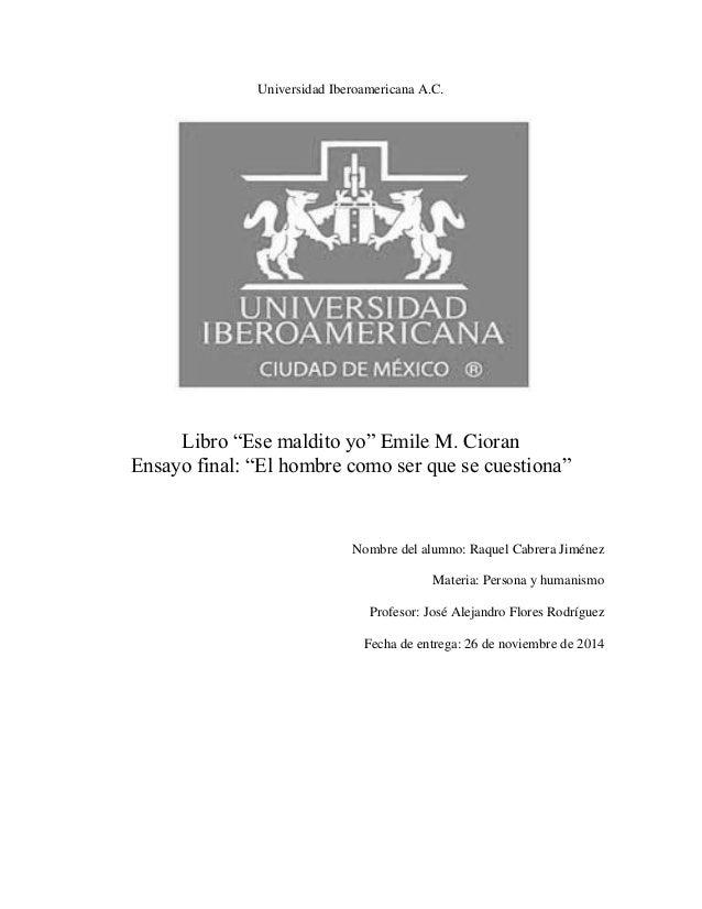 """Universidad Iberoamericana A.C.  Libro """"Ese maldito yo"""" Emile M. Cioran  Ensayo final: """"El hombre como ser que se cuestion..."""