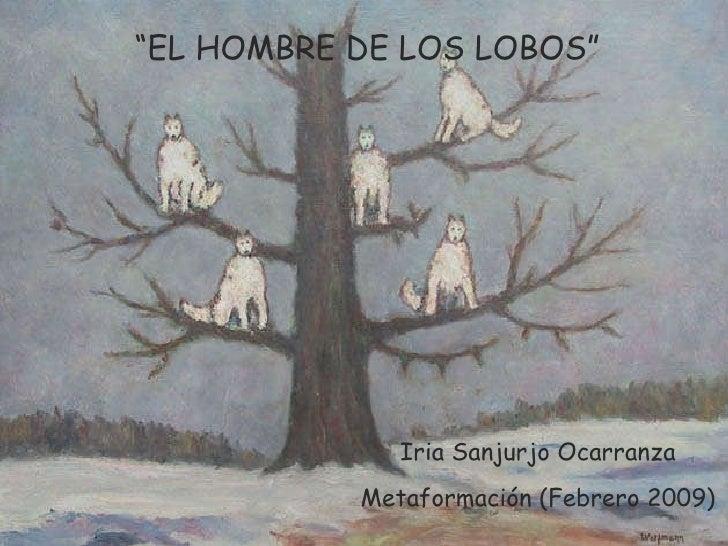 """Iria Sanjurjo Ocarranza Metaformación (Febrero 2009) """" EL HOMBRE DE LOS LOBOS"""""""