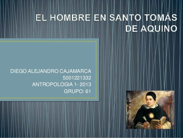 DIEGO ALEJANDRO CAJAMARCA                 5001221332       ANTROPOLOGIA 1- 2013                 GRUPO: 61
