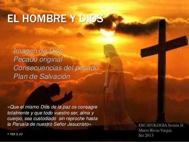 EL HOMBRE Y DIOS Imagen de Dios Pecado original Consecuencias del pecado Plan de Salvación  «Que el mismo Dios de la paz o...