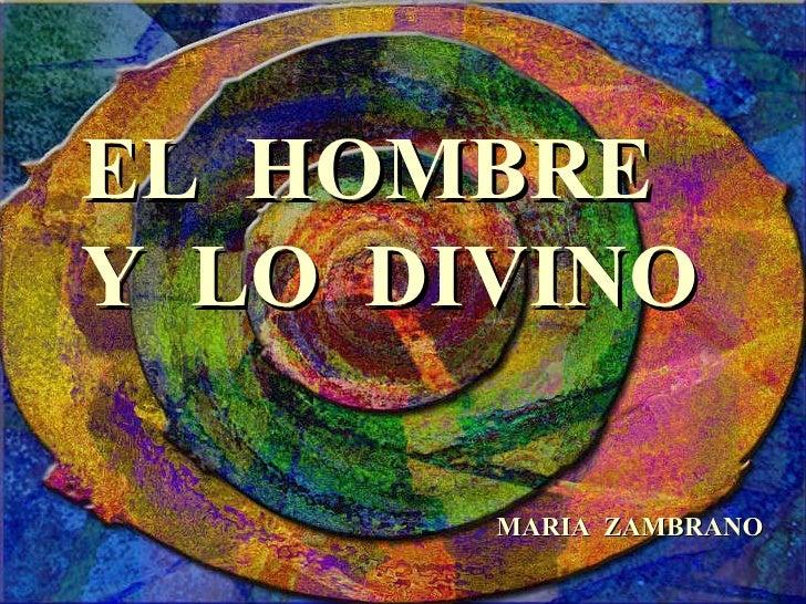 EL  HOMBRE  Y  LO  DIVINO MARIA  ZAMBRANO