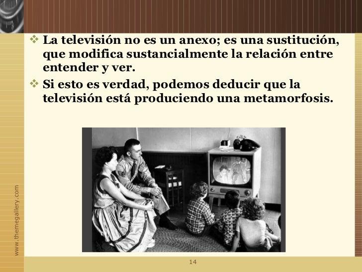  La televisión no es un anexo; es una sustitución,                         que modifica sustancialmente la relación entre...