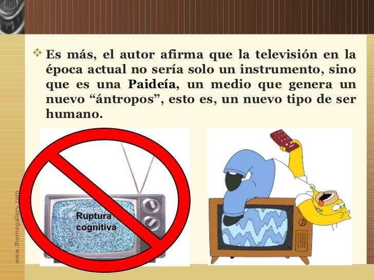  Es más, el autor afirma que la televisión en la                         época actual no sería solo un instrumento, sino ...