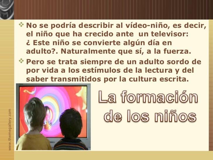  No se podría describir al vídeo-niño, es decir,                         el niño que ha crecido ante un televisor:       ...