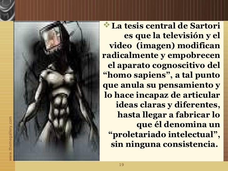  La tesis central de Sartori                             es que la televisión y el                         video (imagen)...