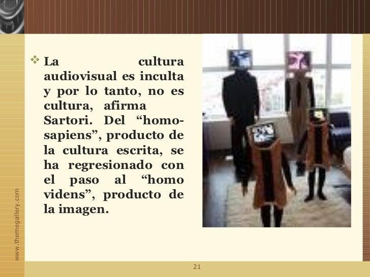 La             cultura                         audiovisual es inculta                         y por lo tanto, no es     ...