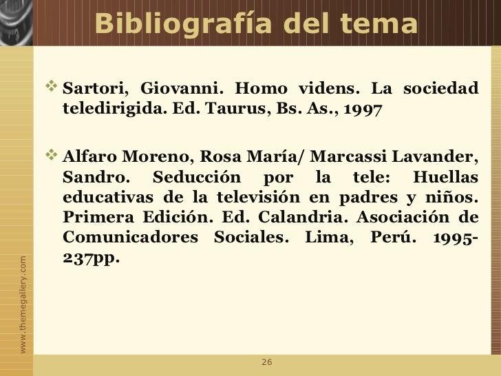 Bibliografía del tema                        Sartori, Giovanni. Homo videns. La sociedad                         telediri...