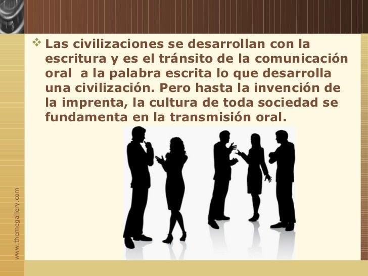  Las civilizaciones se desarrollan con la                         escritura y es el tránsito de la comunicación          ...