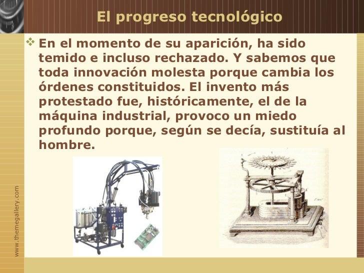 El progreso tecnológico                        En el momento de su aparición, ha sido                         temido e in...